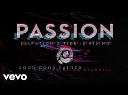 Good Good Father Praise Charts Passion Good Good Father Audio Ft Kristian Stanfill