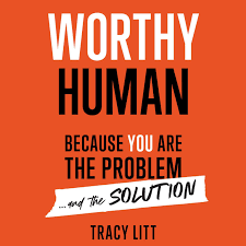 Worthy Human Because You Are The Problem And The Solution Because You Are The Problem And The Solution Audiobook
