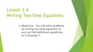 writing two step equations objective you will solve problems by writing two step equations so you can find additional quantities as in example 1