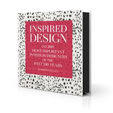 Inspired Design: The 100 Most Important Designers of the Past 100 ...