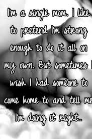 Quotes About Single Moms Being Strong Cool I'm A Single Mom I Like To Pretend I'm Strong Enough To Do It All