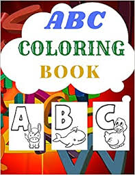 Free for a short time. Abc Coloring Book 2020 High Quality Black White Alphabet Coloring Book For Kids Ages 2 5 Toddler Abc Coloring Book Alphabet Coloring Book Abc Coloring Book 9798647152480 Amazon Com Books