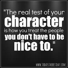 Be Nice Quotes Fascinating Life Quotes And Words To Live By €�The Real Test Of Your Character