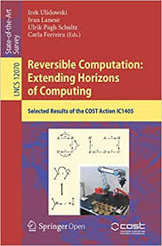 Reversible Computation: Extending Horizons of Computing: Selected Results  of the COST Action IC1405 Lecture Notes in Computer Science: Amazon.in:  Ulidowski, Irek, Lanese, Ivan, Schultz, Ulrik Pagh, Ferreira, Carla: Books
