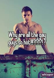 Why are gay guys so hot