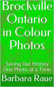 Brockville Ontario in Colour Photos: Saving Our History One Photo at a Time  (Cruising Ontario Book 157) eBook: Raue, Barbara: Amazon.in: Kindle Store