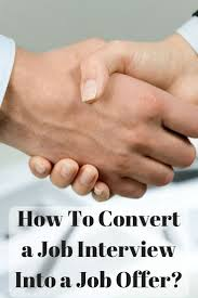 best ideas about job offer career resume and how to convert a job interview into a job offer click here to know