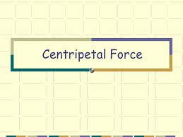 1 centripetal force