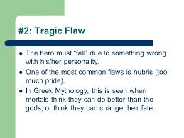 tragic heroes oedipus rex unit ppt   2 tragic flaw the hero must fall due to something wrong his