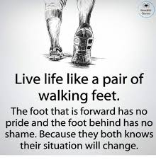 Beautiful Feet Quotes Best of Beautiful Quotes Live Life Like A Pair Of Walking Feet The Foot That