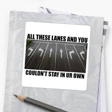 Redbubble Design Your Own Sticker All These Lanes And You Couldnt Stay In Your Own Sticker By Morphmemes