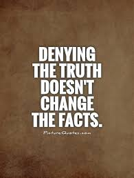 Truth Quotes Cool Denying The Truth Doesn't Change The Facts Truth Quotes On