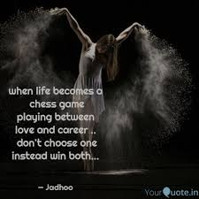 When Life Becomes A Ches Quotes Writings By Sukthi Dutt