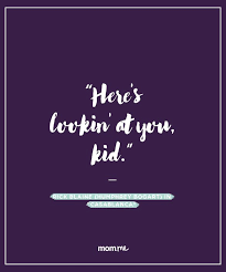 Famous Movie Quotes Gorgeous Famous Movie Quotes That Are Really About Parenting Here's Lookin