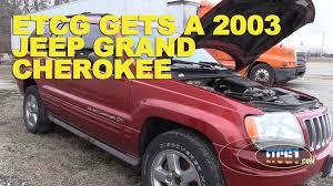 ETCG Gets a 2003 Jeep Grand Cherokee -ETCG1 - YouTube