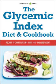 The Glycemic Index Diet And Cookbook Recipes To Chart Glycemic Load And Lose Weight