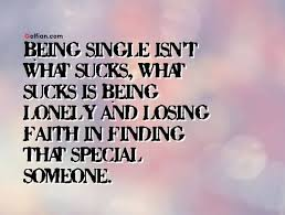 Quotes About Being Lonely Beauteous Being Single Isn't What Suckswhat Sucks Is Being Lonely And Losing