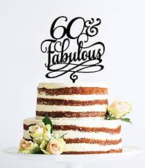 60 And Fabulous Birthday Cake Topper For Women Classy 60th Birthday