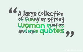 Funny Women Quotes Awesome A Large Collection Of Funny Or Strong Woman Quotes And Man Quotes
