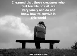 I Learned That Those Creatures Who Feel Terrible StatusMind Interesting Very Wise Quotes