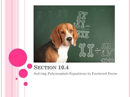 1 s ection 10 4 solving polynomials equations in factored form