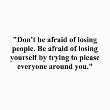 Don't Be Afraid Of Losing People Be Afraid Of Losing Yourself By Enchanting Pleasing Heart Love Quotes
