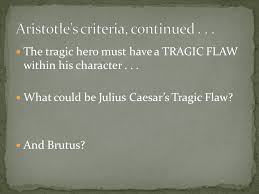 shakespeare s play julius caesar in shakespeare s play julius  the tragic hero must have a tragic flaw in his character