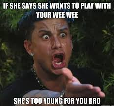 If she says she wants to play with your wee wee She's too young ... via Relatably.com