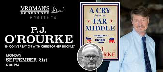 Vroman's Live - P.J. O'Rourke, in conversation with Christopher Buckley,  discusses A Cry from the Far Middle: Dispatches from a Divided Land |  Vroman's Bookstore