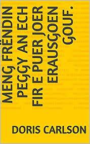 Amazon.com: Meng Frëndin Peggy an ech fir e puer Joer erausgoen gouf.  (Luxembourgish Edition) eBook: Carlson, Doris : Kindle Store