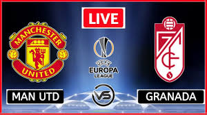 Manchester United vs Granada Live Stream Watch Europa League Online, TV  Channel, Lineups