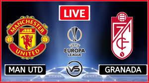 Manchester United vs Granada Live Stream Watch Europa League Online, TV  Channel, Lineups