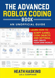 Roblox Create The Advanced Roblox Coding Book An Unofficial Guide Heath Haskins Paperback