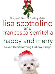 happy and merry seven heartwarming holiday essays kindle happy and merry seven heartwarming holiday essays by scottoline lisa serritella