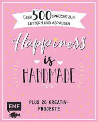 Happiness Is Handmade über 500 Sprüche Zitate Und Weisheiten Zum