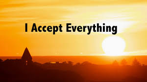 Image result for Accept everything.
