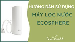 1 Hướng dẫn sử dụng máy lọc nước Ecosphere