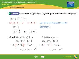 factoring to solve quadratic equations lesson 9 5 additional examples algebra 1 solve 2x 3 x 4 0 by