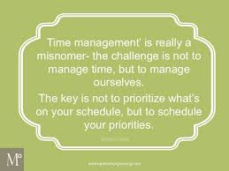 Time Management Quotes Fascinating Time Management' Is Really A Misnomer The Challenge Is Not To