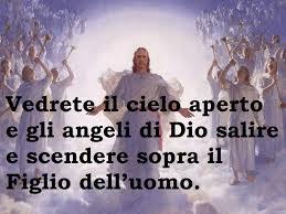 Con Il Cuore E Con Amore - SANTO VANGELO MARTEDI' 29 SETTEMBRE Vedrete il  cielo aperto e gli angeli di Dio salire e scendere sopra il Figlio  dell'uomo. + Dal Vangelo secondo