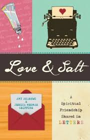 Love & Salt: A Spiritual Friendship Shared in Letters: Andrews, Amy,  Griffith, Jessica Mesman: 0884477275921: Amazon.com: Books