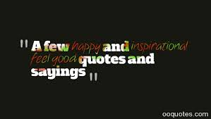 Feel good quotes A few happy and inspirational feel good quotes and sayings quotes 87