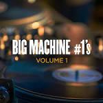 Big Machine #1's, Vol. 1