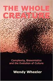 The Whole Creature: Complexity, Biosemiotics and the Evolution of Culture:  Amazon.co.uk: Wheeler, Wendy: 9781905007301: Books