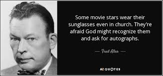 Fred The Movie Quotes Mesmerizing Fred Allen Quote Some Movie Stars Wear Their Sunglasses Even In