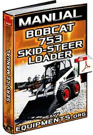 service manual for the bobcat 753 skid steer loader heavy equipment bobcat 753 skid steer loader service manual