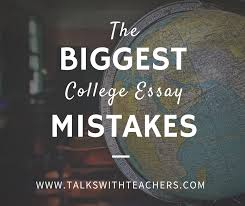 the biggest college essay mistakes   talks with teachers