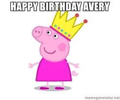 Happy Birthday Avery Happy Birthday Avery Peppa Pig In Crown Meme Generator