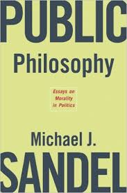 public philosophy essays on morality in politics michael j sandel