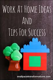 ideas work home. work at home ideas and tips for success snail pace transformations